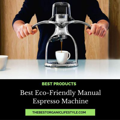 Best Eco Friendly-Manual Espresso Machine