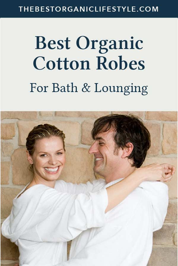 The Best Organic Cotton Robes for Bath and Lounging